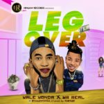 "Wale Wonda – ""Leg Over"" ft. Mr Real (Prod. by Tobylee)"