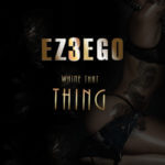 "Ez3ego – ""Whine That Thing"""