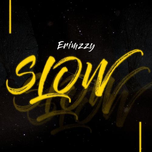 """Erimzzy – """"Slow"""""""