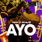 "[Video + Audio]  Abdul – ""Ayo""  f. Victor AD"