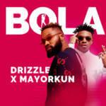 "Drizzle – ""Bola"" ft. Mayorkun (Prod. By Dapiano)"