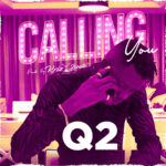 "Q2 – ""Calling You"" (Prod. By KrizBeatz)"