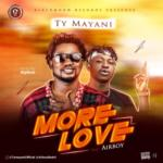 "[Audio + Video] TY Mayani – ""More Love"" ft. Airboy"
