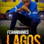 "Feranbanks – ""Lagos"" (Prod. By Rexxie)"