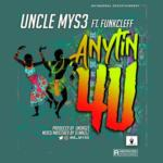 "Uncle Mys3 – ""Anytin 4 U"" ft. Funkcleff"