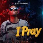 """Micharmony – """"I Pray"""""""