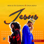 "[Audio + Video] Mike & De-Glorious – ""Jesus"" ft. Onos"