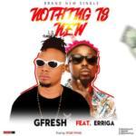 "GFresh – ""Nothing Is New"" ft. Erriga"