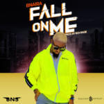 "[Song] Bnaira – ""Fall On Me"""