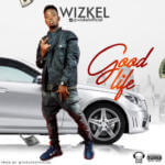"Wizkel – ""Good Life"""