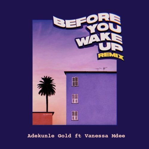 """Before You Wake Up (Remix) Adekunle Gold"
