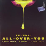 "Wale Kwame – ""All Over You"" ft. Davido x Kwesi Arthur (Prod. Shizzi)"