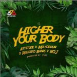 "Attitude x Mayorkun x Reekado Banks x BOJ – ""Higher Your Body"""