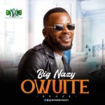 "Big Nazy – ""Owuite"""