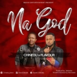 "Chinedu – ""Na God"" ft. Flavour (Prod. by SELEBOBO)"