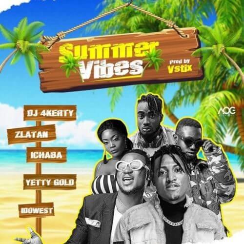 "Download music: Zlatan x Idowest x Ichaba x Yetty Gold x DJ 4Kerty – ""Summer Vibes"""