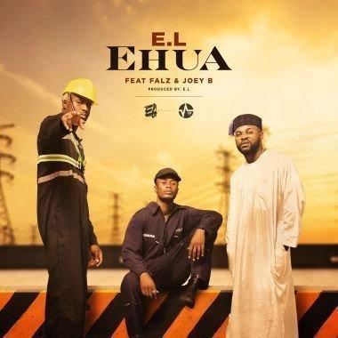 E.L – Ehua ft Joey B x Falz Audio + Video