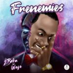 "2Baba x Waje – ""Frenemies"" [Lyrics]"