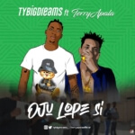 "TyBigDreams – ""Oju Lope Si"" ft. Terry Apala"