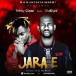 "Tobby Clazz – ""Jara E"" ft. Oladips (Prod. By Mr Morf)"