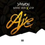 "Jaywon – ""Aje Remix"" (Part 1) ft. Barry Jhay x Lyta"