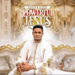 "Joe Praize – ""Powerful Jesus"" [Audio + Video]"
