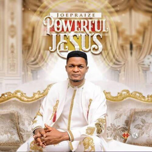 "Joe Praize – ""Powerful Jesus"""