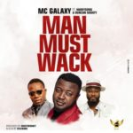 "MC Galaxy – ""Man Must Wack"" ft. Harrysong x Duncan Mighty"