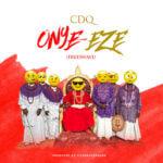 """CDQ – """"Onye Eze"""""""