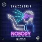 "Snazzygrin – ""Nobody"""