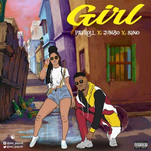 "MUSIC HYPE: Payroll – ""Girl"" feat Jumbo x Syno"