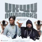 """Romeo Max – """"Ukwu Nwanneka"""" ft. Slow Dogg"""