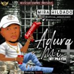 "Mira Hildado – ""Adura Mi (My Prayer)"""