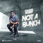 """Young Bobby – """"Not A Bunch"""""""