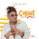 "Tee Blaq – ""Collect"" (Prod. By Ipitch)"