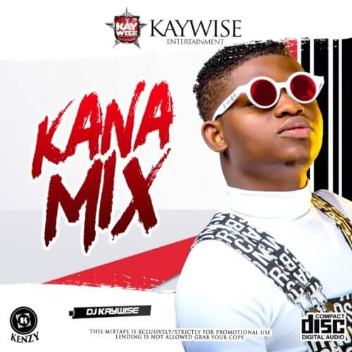 """Download Mp3 DJ Kaywise – """"Kana Special Mix"""" [Audio"""