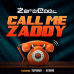 """Dj Zerocool – """"Call Me Zaddy"""" ft Tupengo x Keenki"""