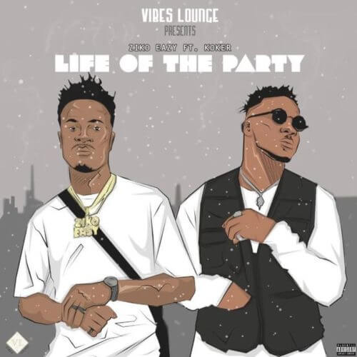 "Ziko Eazy – ""Life of the Party"" ft Koker"