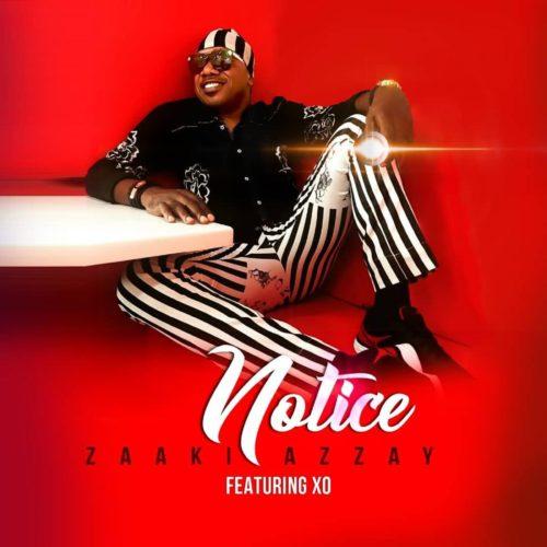 """[Song Premiere] Zaaki Azzay – """"Notice"""" ft. XO"""