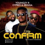 "Youngzy – ""Confirm"" ft. Cyprex & Erigga"