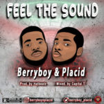 "Berryboy x Placid – ""Feel The Sound"""