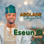 "Abolade Chrystal – ""Eseun O"" (Thank You)"