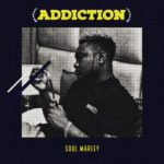 "Soul Marley – ""Addiction"""