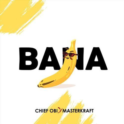 "Chief Obi x Masterkraft - ""Bana"""