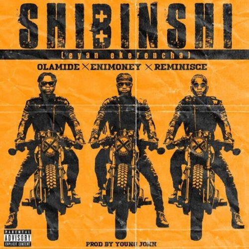 "Olamide x DJ Enimoney x Reminisce – ""Shibinshi"""