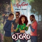 "DJ Neptune x D'Banj x Flash – ""Ojoro"" [Lyrics]"