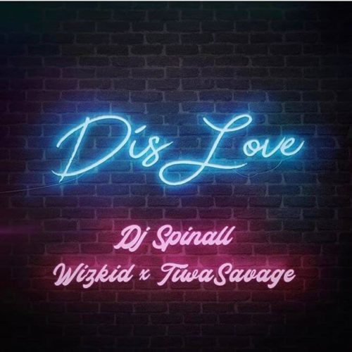 "DJ Spinall – ""Dis Love"" ft. Wizkid x Tiwa Savage"