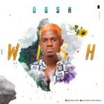 Dosh Papi – Wish (Prod By Daccoustic)