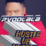 "[Audio + Video] Pvoolala – ""Hustle Ur Hustle"""