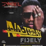"Fijely – ""Na Today"" (See Gobe) ft. Mazi Chibuzee"